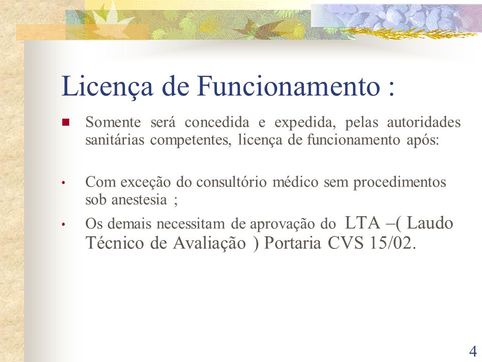 4 Licença de Funcionamento : Somente será concedida e expedida, pelas autoridades sanitárias competentes, licença de funcionamento após: Com exceção d