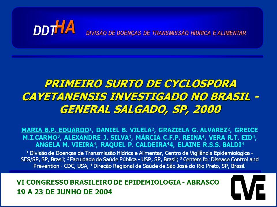 PRIMEIRO SURTO DE CYCLOSPORA CAYETANENSIS INVESTIGADO NO BRASIL - GENERAL SALGADO, SP, 2000 MARIA B.P.