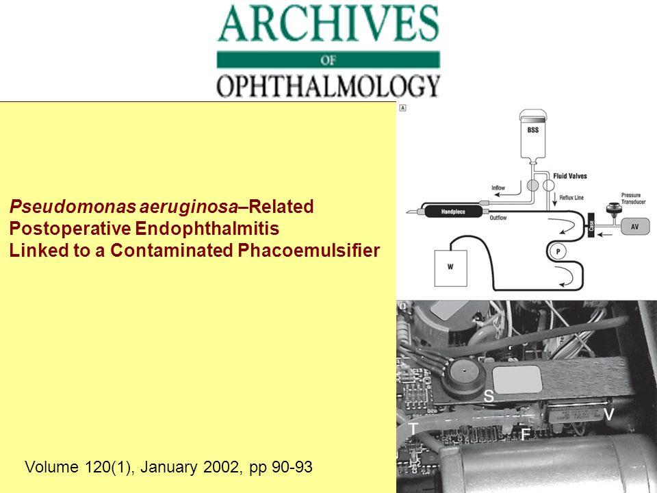 Volume 120(1), January 2002, pp 90-93 Pseudomonas aeruginosa–Related Postoperative Endophthalmitis Linked to a Contaminated Phacoemulsifier
