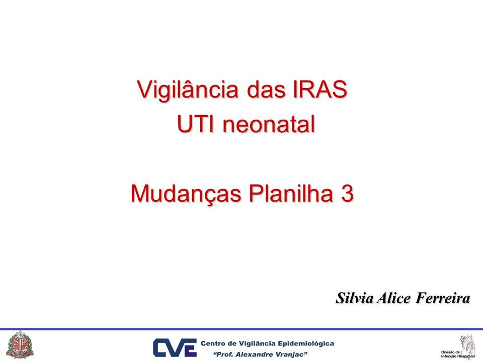Vigilância das IRAS UTI neonatal Mudanças Planilha 3 Silvia Alice Ferreira