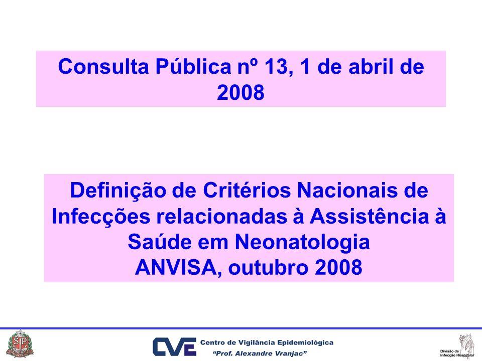Consulta Pública nº 13, 1 de abril de 2008 Definição de Critérios Nacionais de Infecções relacionadas à Assistência à Saúde em Neonatologia ANVISA, ou