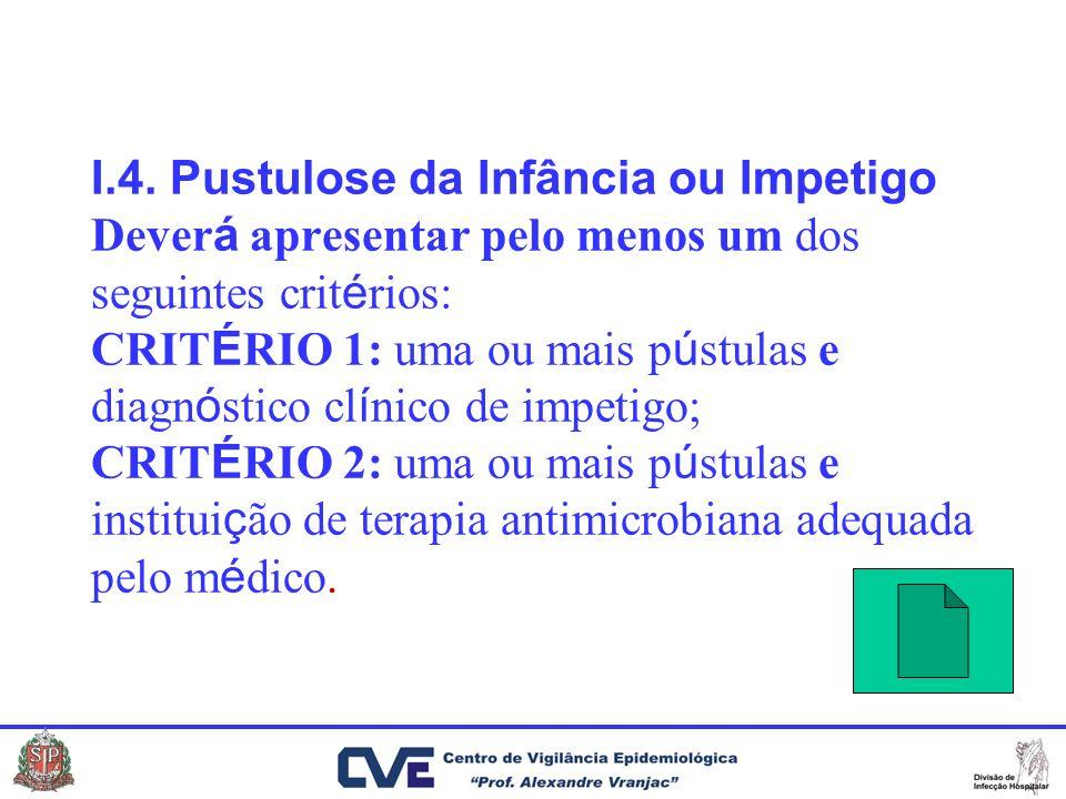 I.4. Pustulose da Infância ou Impetigo Dever á apresentar pelo menos um dos seguintes crit é rios: CRIT É RIO 1: uma ou mais p ú stulas e diagn ó stic