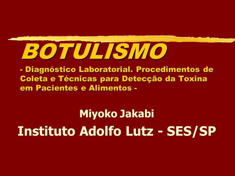 BOTULISMO - Diagnóstico Laboratorial. Procedimentos de Coleta e Técnicas para Detecção da Toxina em Pacientes e Alimentos - Miyoko Jakabi Instituto Ad