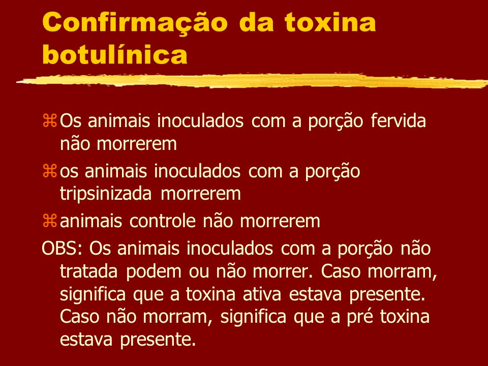 Confirmação da toxina botulínica zOs animais inoculados com a porção fervida não morrerem zos animais inoculados com a porção tripsinizada morrerem za