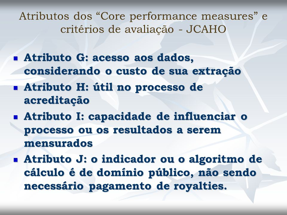 Atributos dos Core performance measures e critérios de avaliação - JCAHO Atributo G: acesso aos dados, considerando o custo de sua extração Atributo G