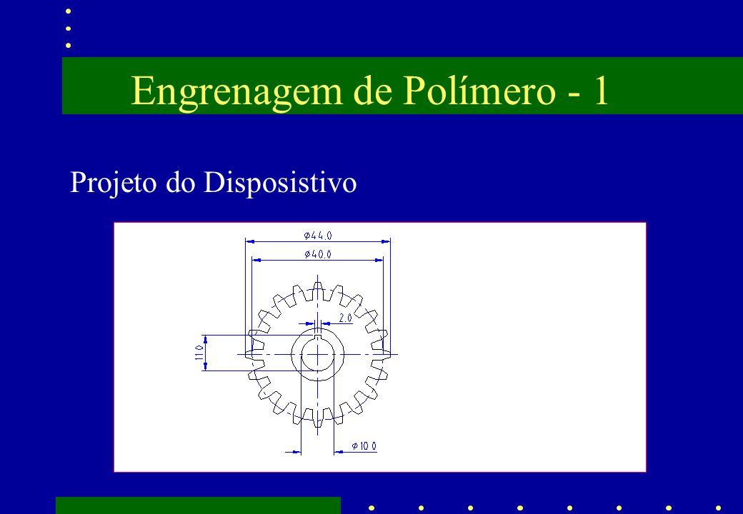 Engrenagem de Polímero - 1 Projeto do Disposistivo