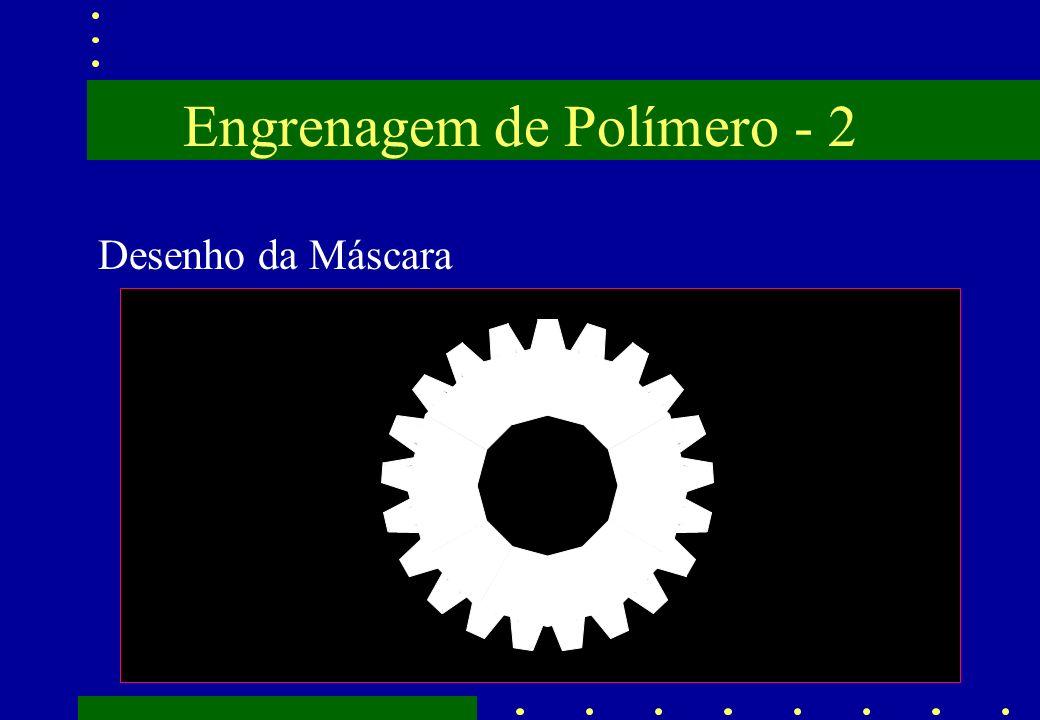Engrenagem de Polímero - 2 Desenho da Máscara