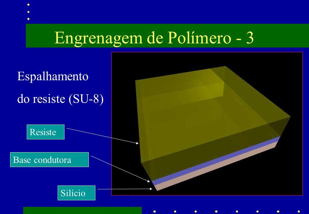 Engrenagem de Polímero - 3 Espalhamento do resiste (SU-8) Resiste Base condutora Silício