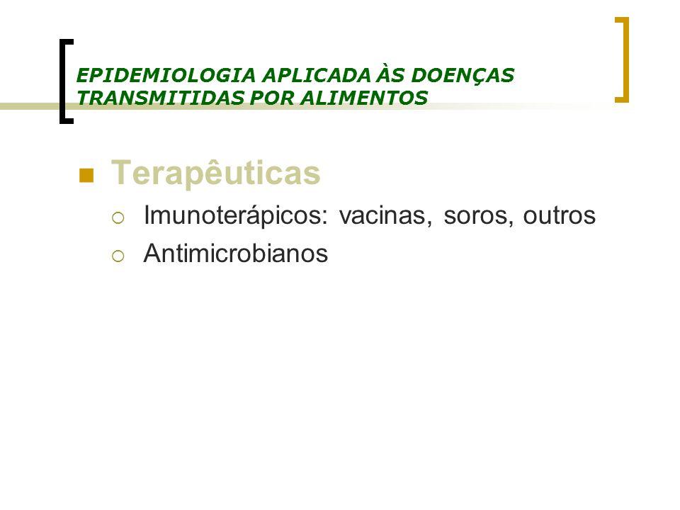 EPIDEMIOLOGIA APLICADA ÀS DOENÇAS TRANSMITIDAS POR ALIMENTOS Terapêuticas Imunoterápicos: vacinas, soros, outros Antimicrobianos