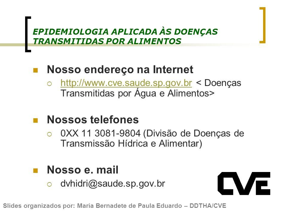 EPIDEMIOLOGIA APLICADA ÀS DOENÇAS TRANSMITIDAS POR ALIMENTOS Nosso endereço na Internet http://www.cve.saude.sp.gov.br Nossos telefones 0XX 11 3081-98