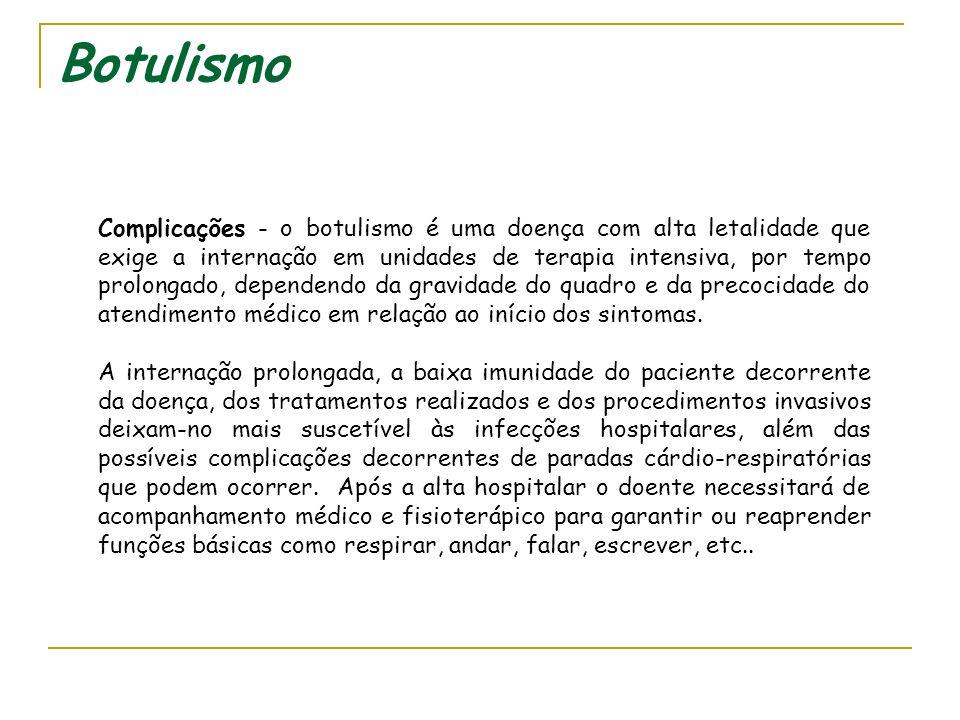 Botulismo Terapêutica de sustentação - o aspecto mais importante em todas as formas da doença são os cuidados de suporte ao paciente, particularmente