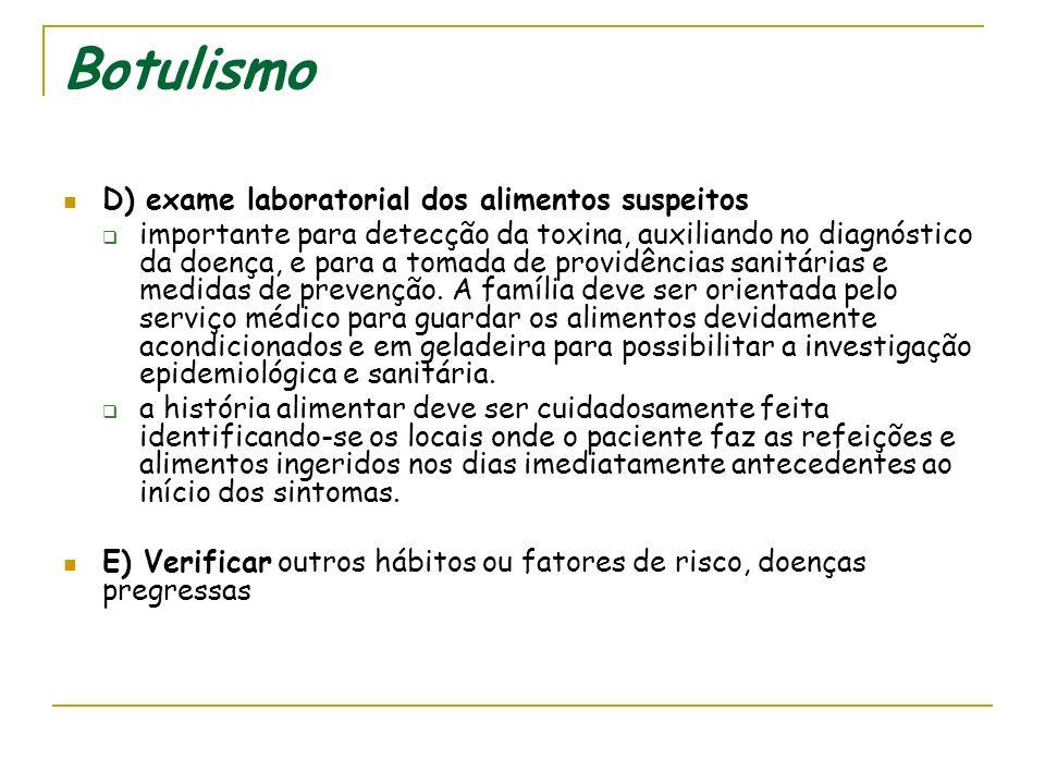Botulismo B) exames laboratoriais específicos no paciente - investigação da toxina no sangue do paciente, cuja coleta deve ser o mais precoce possível