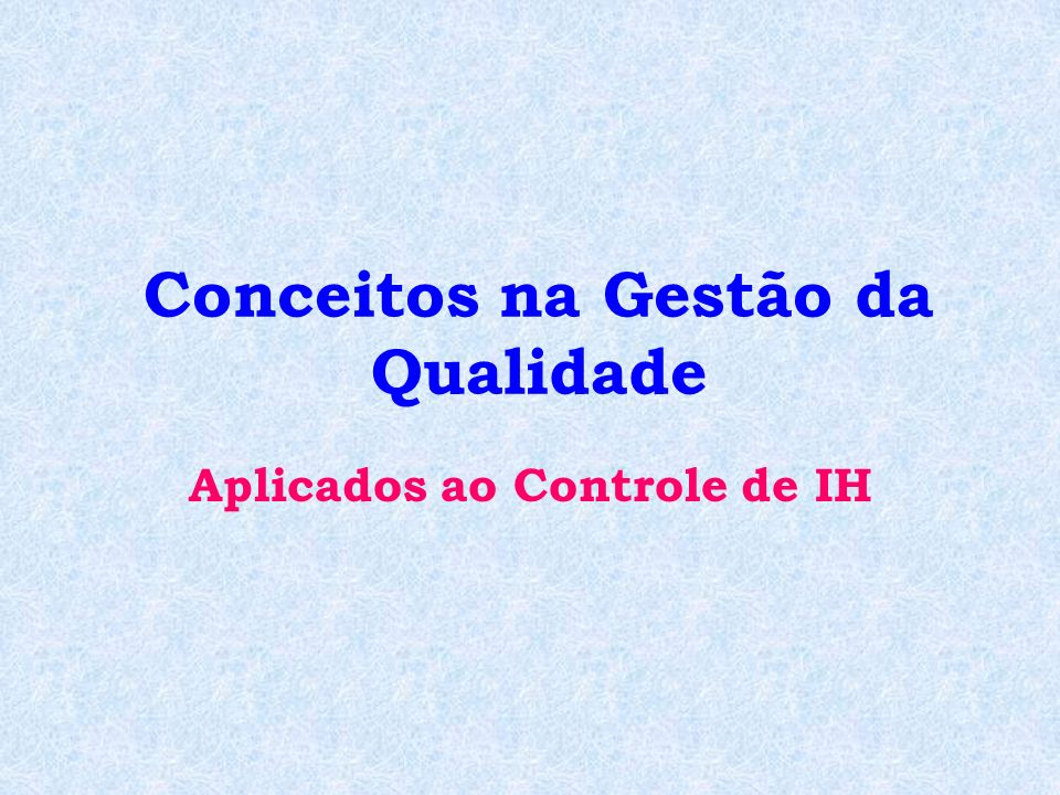 Conceitos na Gestão da Qualidade Aplicados ao Controle de IH
