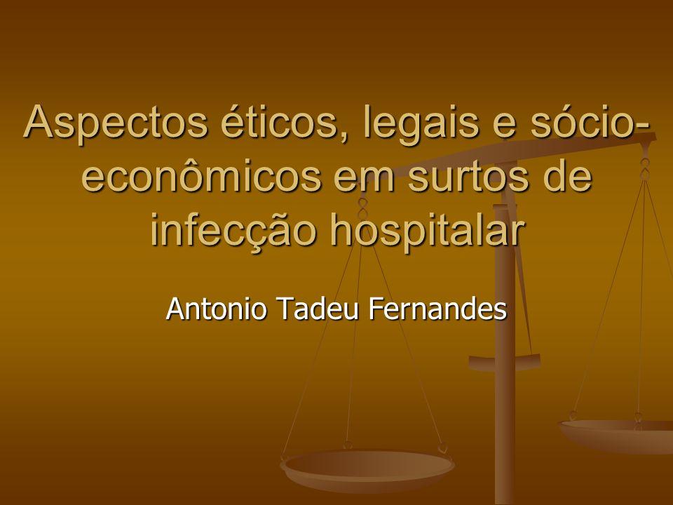 Aspectos éticos, legais e sócio- econômicos em surtos de infecção hospitalar Antonio Tadeu Fernandes