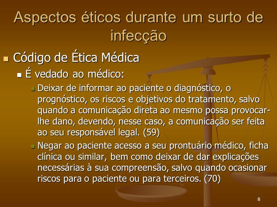 8 Aspectos éticos durante um surto de infecção Código de Ética Médica Código de Ética Médica É vedado ao médico: É vedado ao médico: Deixar de informa