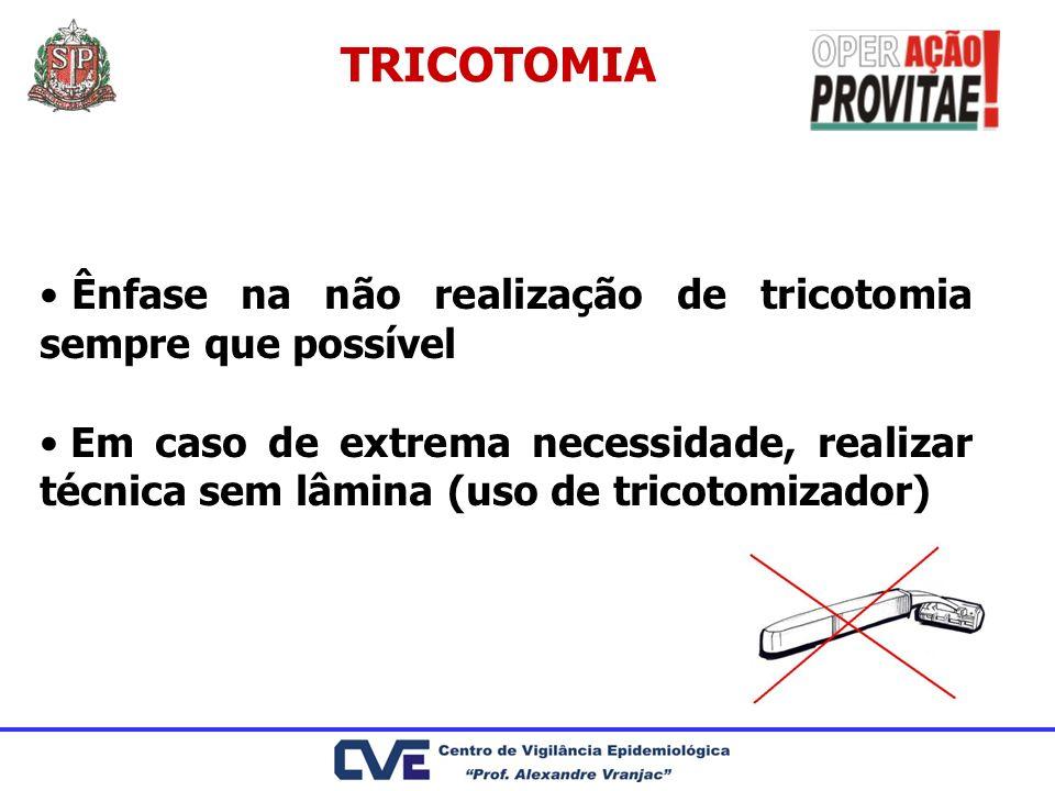 TRICOTOMIA Ênfase na não realização de tricotomia sempre que possível Em caso de extrema necessidade, realizar técnica sem lâmina (uso de tricotomizad