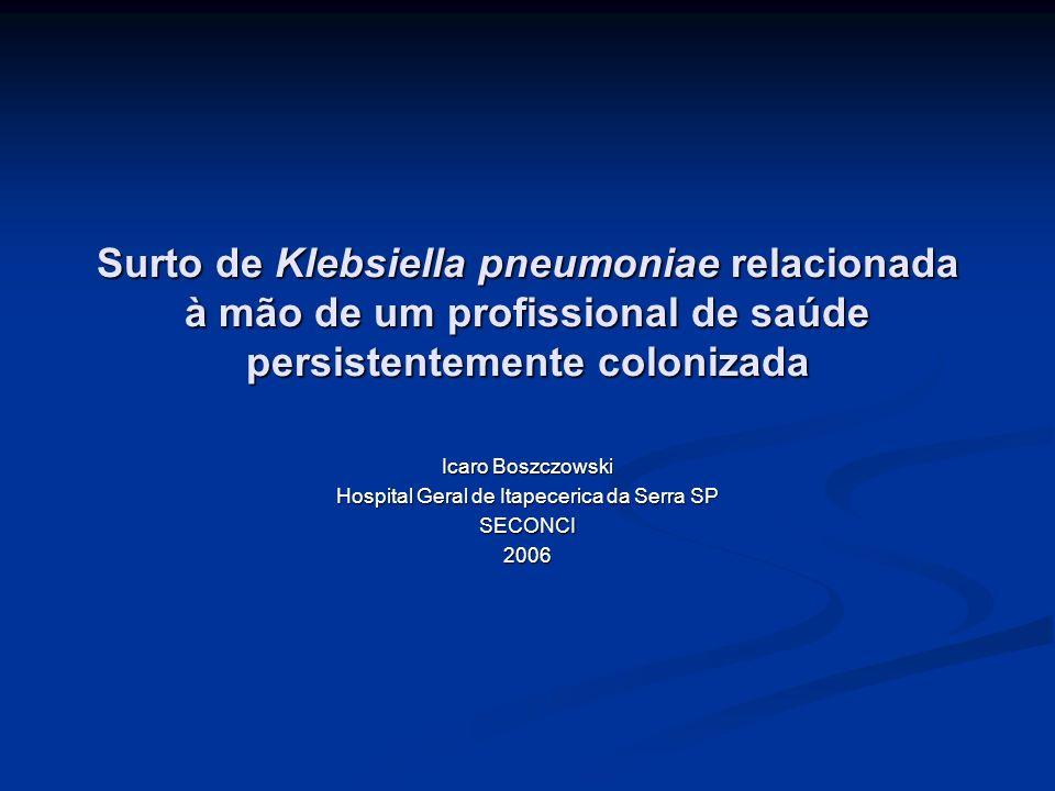 Surto de Klebsiella pneumoniae relacionada à mão de um profissional de saúde persistentemente colonizada Icaro Boszczowski Hospital Geral de Itapeceri