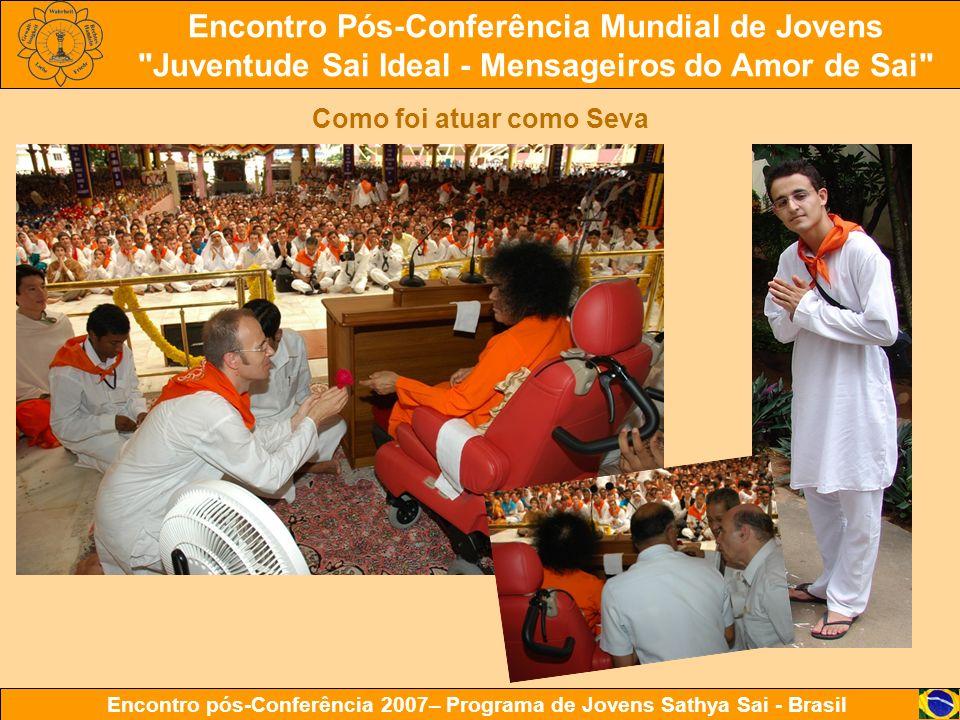 Encontro Pós-Conferência Mundial de Jovens Juventude Sai Ideal - Mensageiros do Amor de Sai Encontro pós-Conferência 2007– Programa de Jovens Sathya Sai - Brasil Como foi atuar como Seva