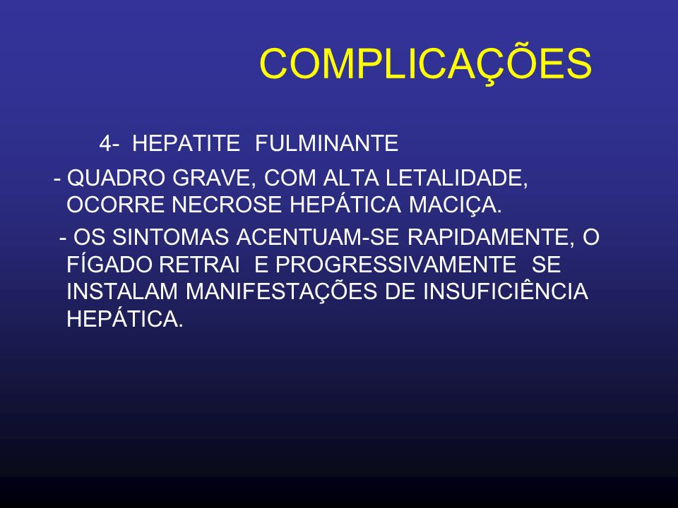 COMPLICAÇÕES 1- HEPATITE AGUDA BENIGNA PROLONGADA EVOLUÇÃO CLÍNICA E LABORATORIAL SE EXTENDE POR PERÍODO SUPERIOR A 6 MESES. 2- HEPATITE AGUDA BENIGNA