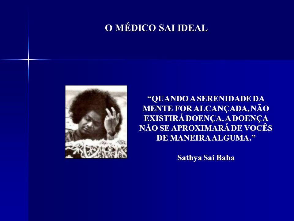 O MÉDICO SAI IDEAL QUANDO A SERENIDADE DA MENTE FOR ALCANÇADA, NÃO EXISTIRÁ DOENÇA.