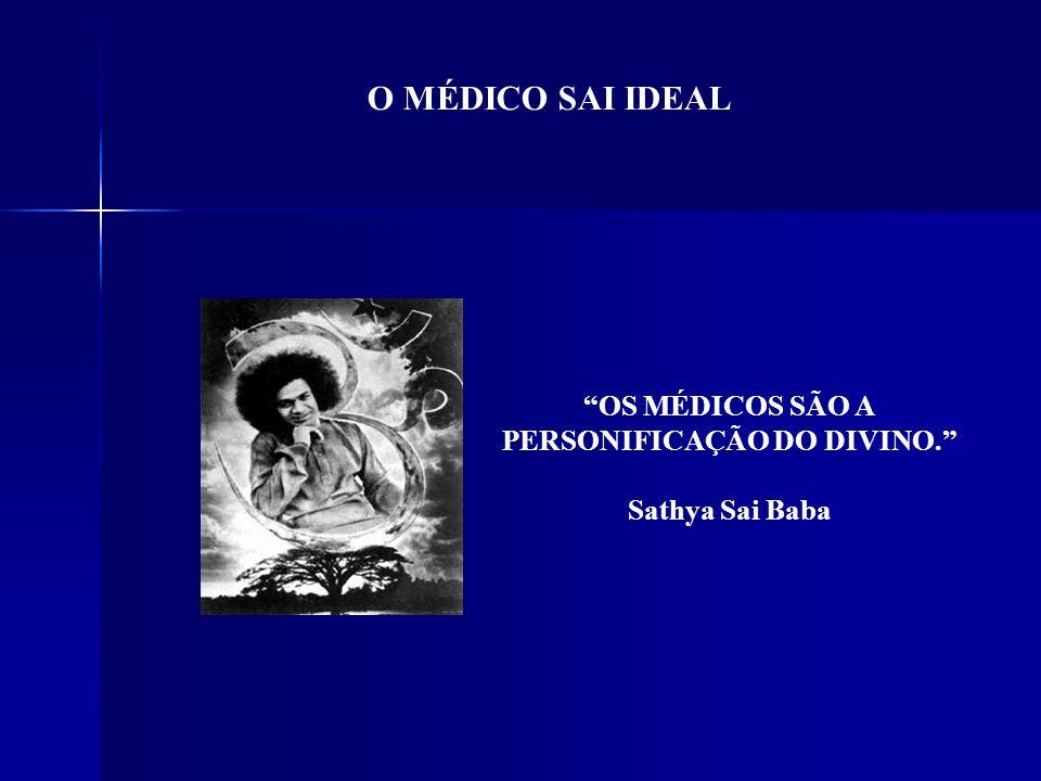 O MÉDICO SAI IDEAL OS MÉDICOS SÃO A PERSONIFICAÇÃO DO DIVINO. Sathya Sai Baba