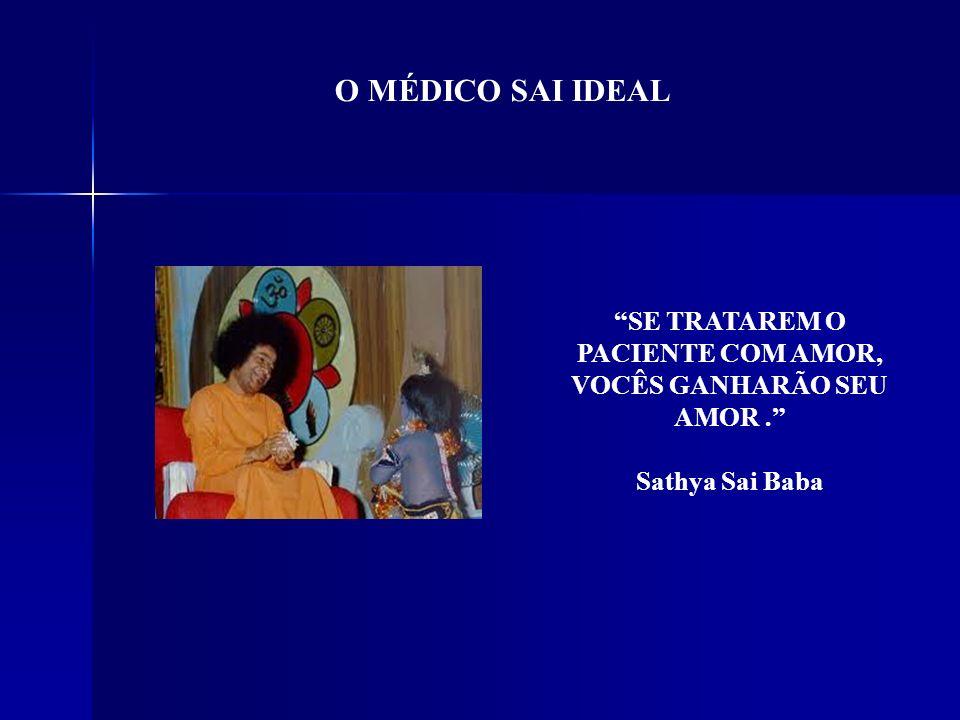 O MÉDICO SAI IDEAL SE TRATAREM O PACIENTE COM AMOR, VOCÊS GANHARÃO SEU AMOR. Sathya Sai Baba