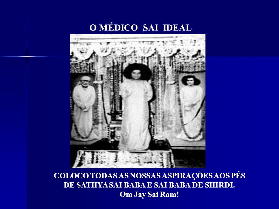 O MÉDICO SAI IDEAL COLOCO TODAS AS NOSSAS ASPIRAÇÕES AOS PÉS DE SATHYA SAI BABA E SAI BABA DE SHIRDI.