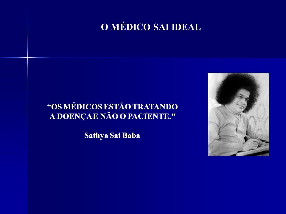 O MÉDICO SAI IDEAL OS MÉDICOS ESTÃO TRATANDO A DOENÇA E NÃO O PACIENTE. Sathya Sai Baba