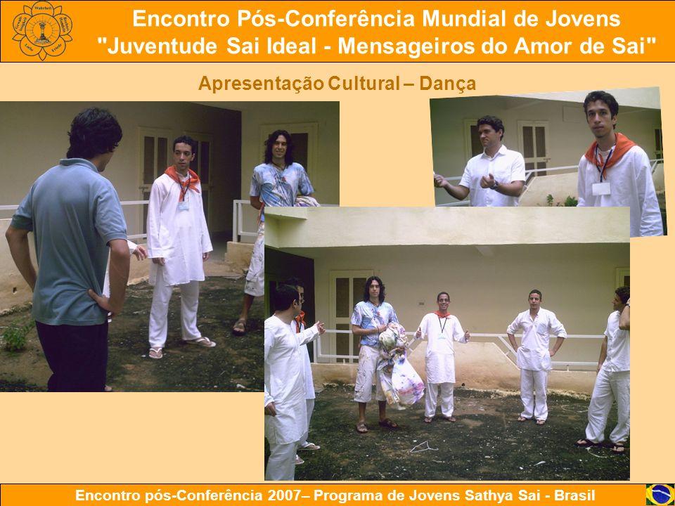 Encontro Pós-Conferência Mundial de Jovens Juventude Sai Ideal - Mensageiros do Amor de Sai Encontro pós-Conferência 2007– Programa de Jovens Sathya Sai - Brasil Apresentação Cultural – Dança