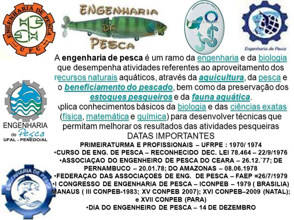 . A engenharia de pesca é um ramo da engenharia e da biologia que desempenha atividades referentes ao aproveitamento dos recursos naturais aquáticos,