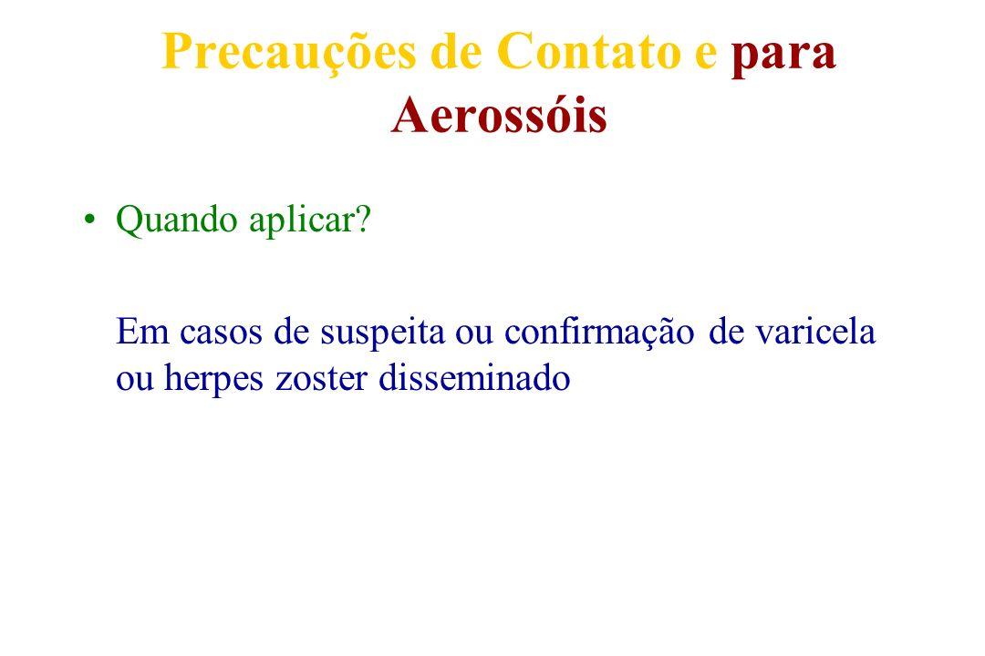 Precauções de Contato e para Aerossóis Quando aplicar? Em casos de suspeita ou confirmação de varicela ou herpes zoster disseminado