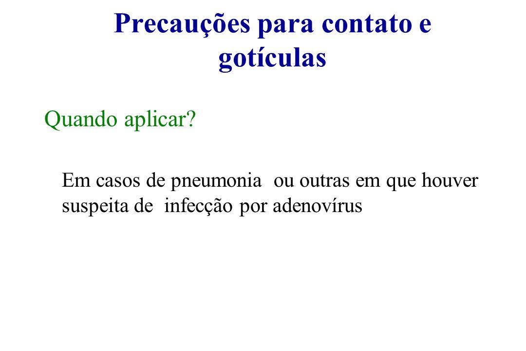 Precauções para contato e gotículas Quando aplicar? Em casos de pneumonia ou outras em que houver suspeita de infecção por adenovírus