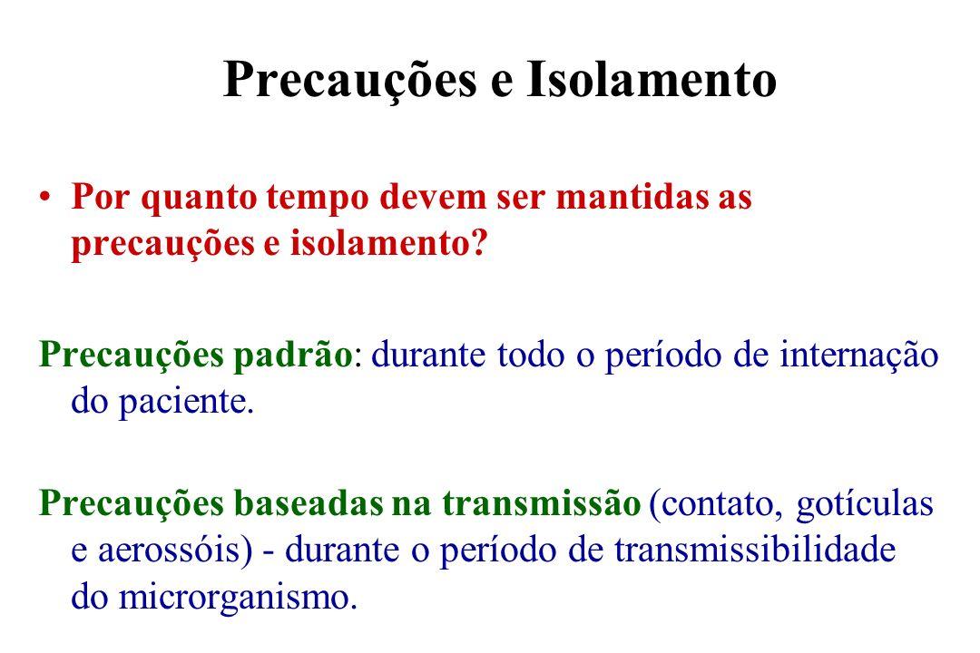 Precauções e Isolamento Por quanto tempo devem ser mantidas as precauções e isolamento? Precauções padrão: durante todo o período de internação do pac
