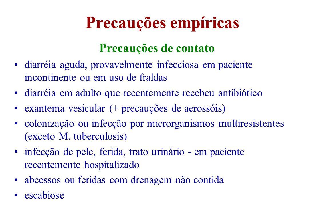 Precauções empíricas Precauções de contato diarréia aguda, provavelmente infecciosa em paciente incontinente ou em uso de fraldas diarréia em adulto q