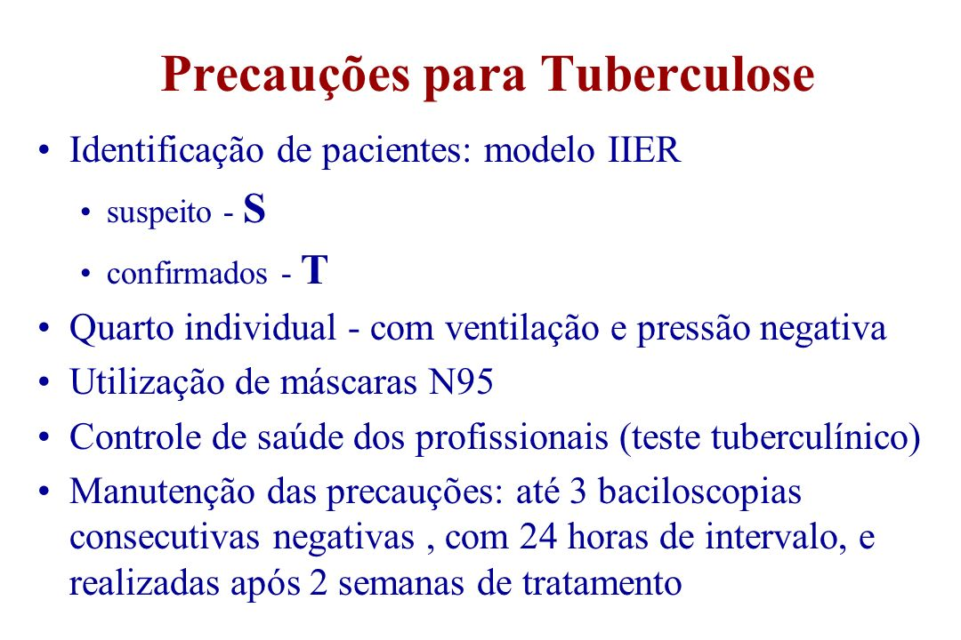 Precauções para Tuberculose Identificação de pacientes: modelo IIER suspeito - S confirmados - T Quarto individual - com ventilação e pressão negativa