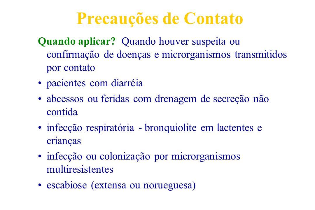 Precauções de Contato Quando aplicar? Quando houver suspeita ou confirmação de doenças e microrganismos transmitidos por contato pacientes com diarréi