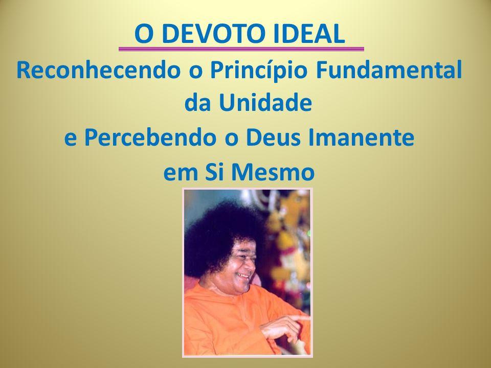 O DEVOTO IDEAL Reconhecendo o Princípio Fundamental da Unidade e Percebendo o Deus Imanente em Si Mesmo