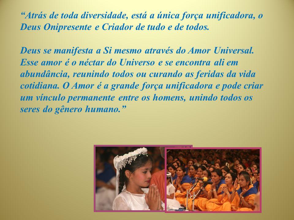 Atrás de toda diversidade, está a única força unificadora, o Deus Onipresente e Criador de tudo e de todos.