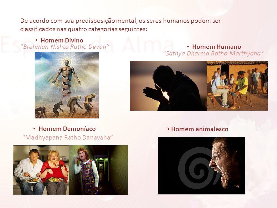 De acordo com sua predisposição mental, os seres humanos podem ser classificados nas quatro categorias seguintes: Homem Divino Brahman Nishta Ratho De