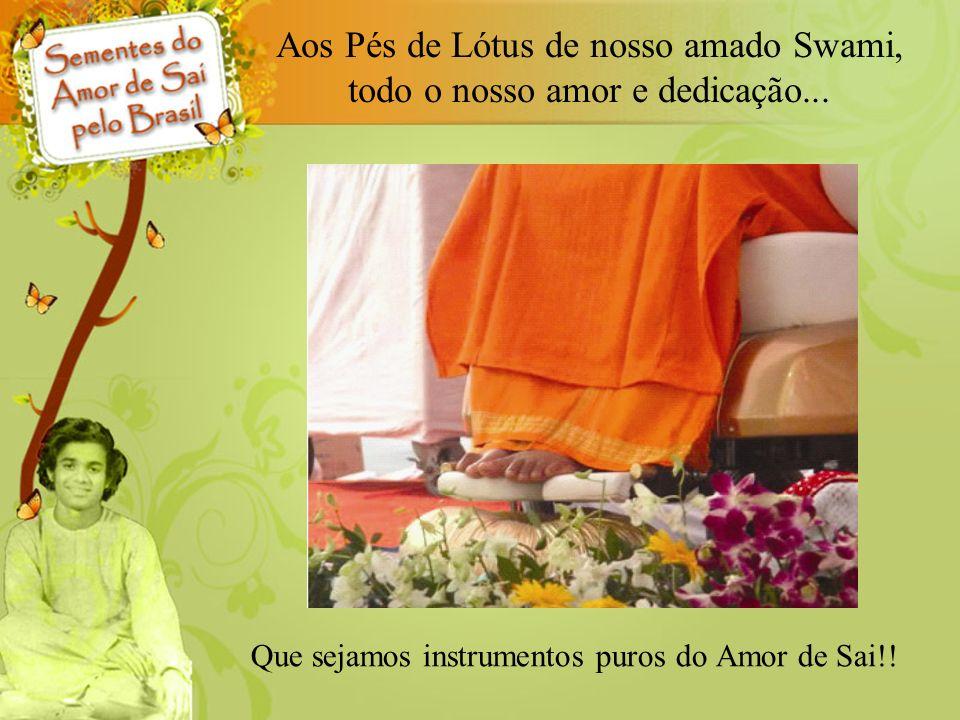 Aos Pés de Lótus de nosso amado Swami, todo o nosso amor e dedicação...