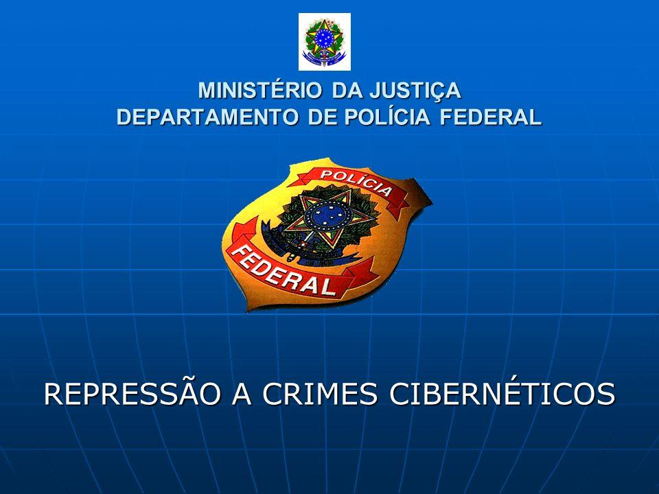 MINISTÉRIO DA JUSTIÇA DEPARTAMENTO DE POLÍCIA FEDERAL REPRESSÃO A CRIMES CIBERNÉTICOS