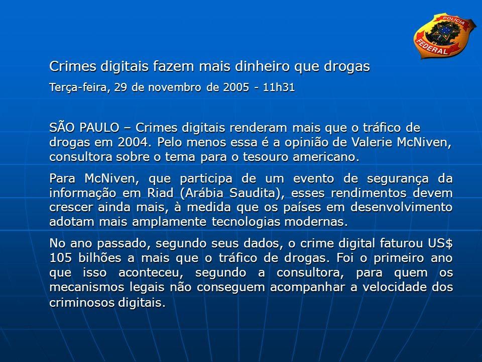 Crimes digitais fazem mais dinheiro que drogas Terça-feira, 29 de novembro de 2005 - 11h31 SÃO PAULO – Crimes digitais renderam mais que o tráfico de
