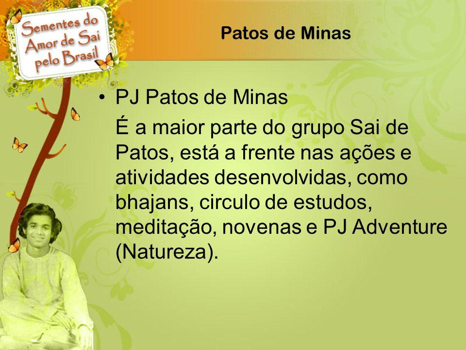 Patos de Minas PJ Patos de Minas É a maior parte do grupo Sai de Patos, está a frente nas ações e atividades desenvolvidas, como bhajans, circulo de e