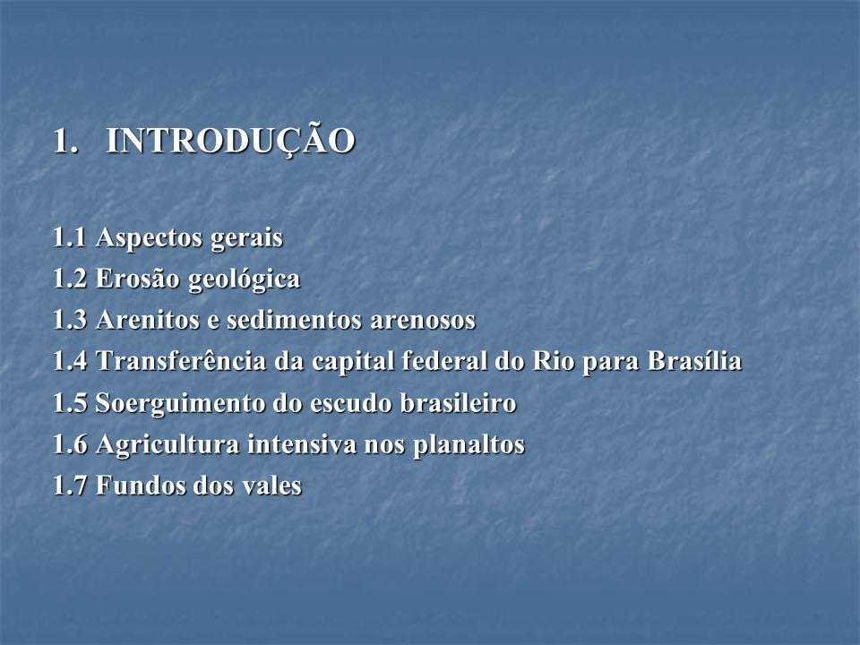 1. INTRODUÇÃO 1.1 Aspectos gerais 1.2 Erosão geológica 1.3 Arenitos e sedimentos arenosos 1.4 Transferência da capital federal do Rio para Brasília 1.