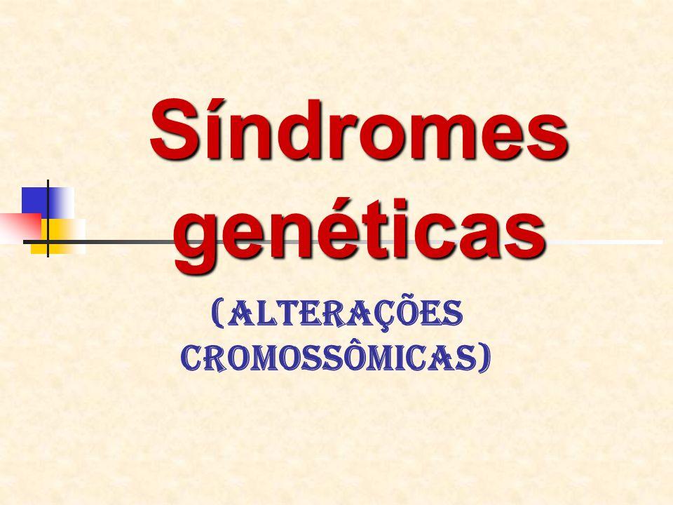 Síndromes genéticas (Alterações cromossômicas)