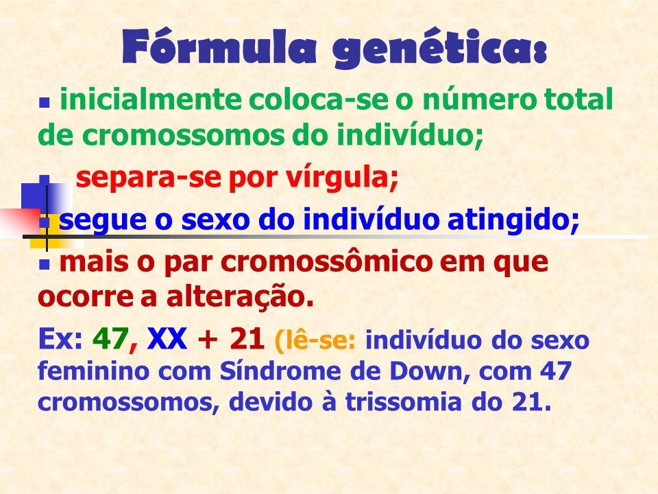 Fórmula genética: inicialmente coloca-se o número total de cromossomos do indivíduo; separa-se por vírgula; segue o sexo do indivíduo atingido; mais o