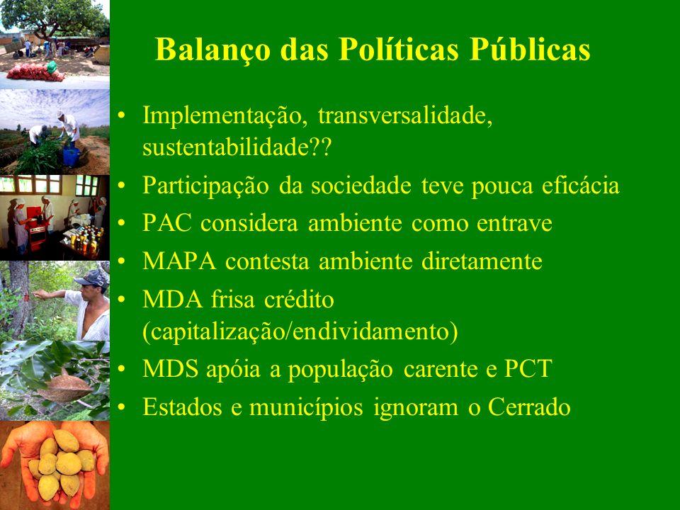 Balanço das Políticas Públicas Implementação, transversalidade, sustentabilidade?? Participação da sociedade teve pouca eficácia PAC considera ambient