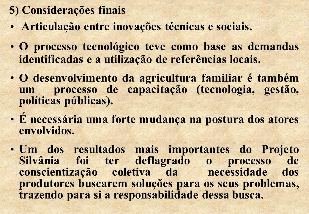 5) Considerações finais Articulação entre inovações técnicas e sociais. O processo tecnológico teve como base as demandas identificadas e a utilização