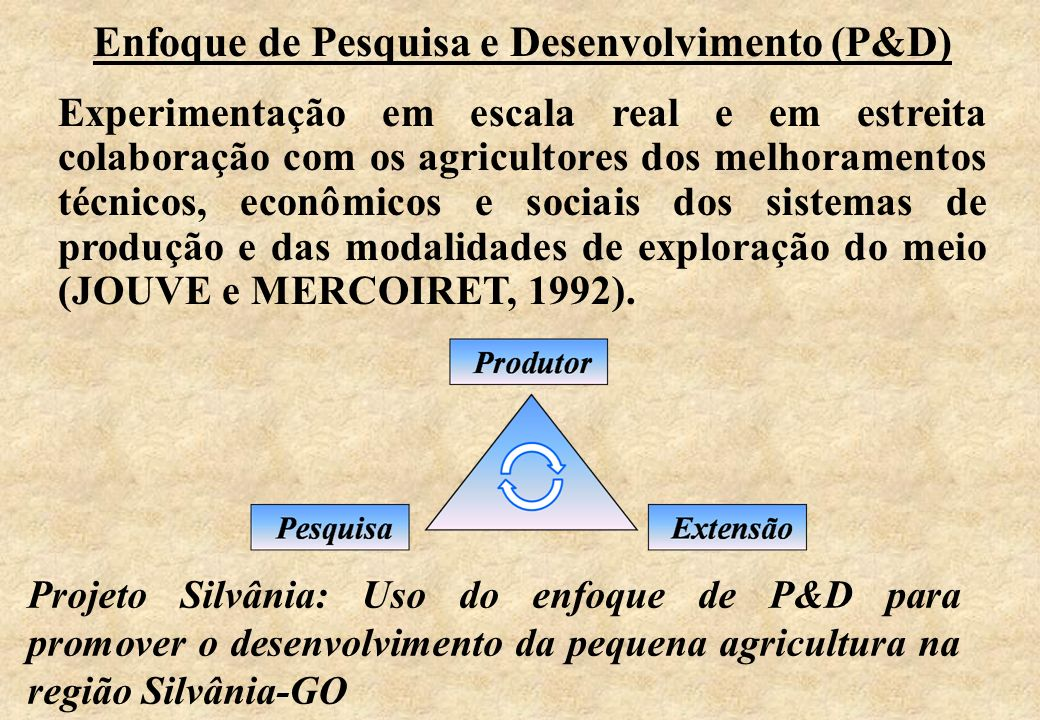 Enfoque de Pesquisa e Desenvolvimento (P&D) Experimentação em escala real e em estreita colaboração com os agricultores dos melhoramentos técnicos, ec