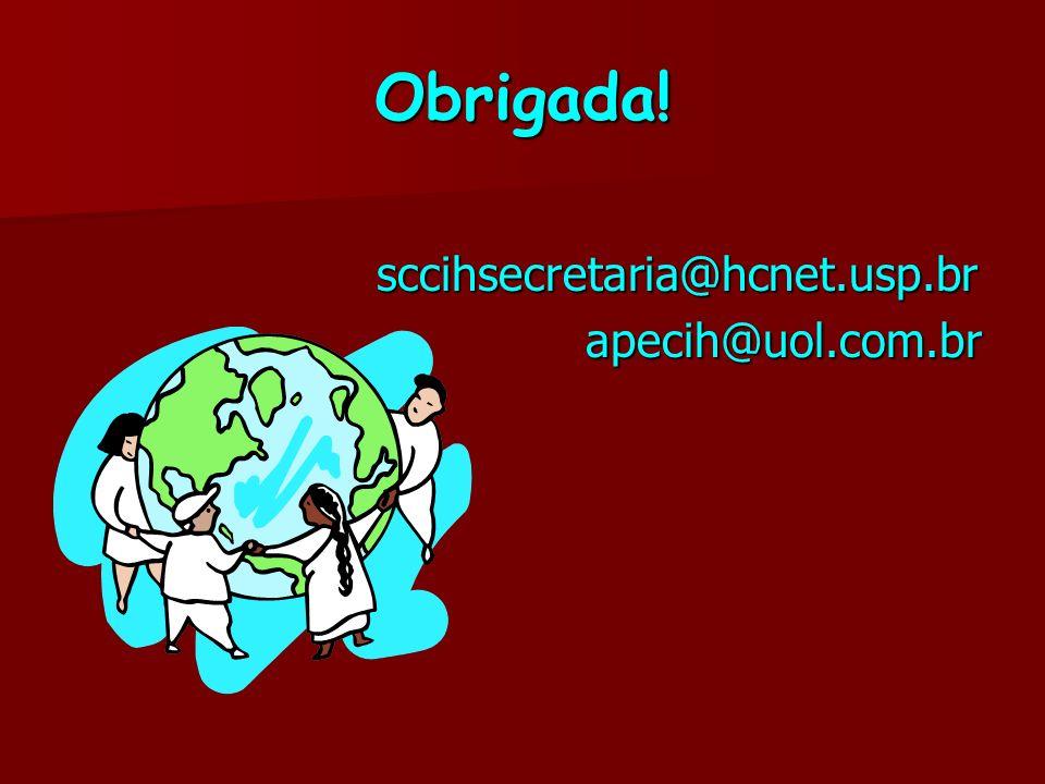Obrigada! sccihsecretaria@hcnet.usp.br sccihsecretaria@hcnet.usp.brapecih@uol.com.br
